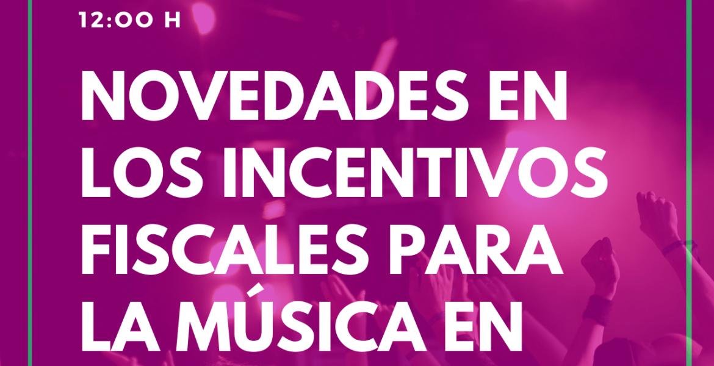 Webinar: ¿Cómo funcionan los incentivos fiscales para la música en 2021? Novedades y oportunidades para el sector