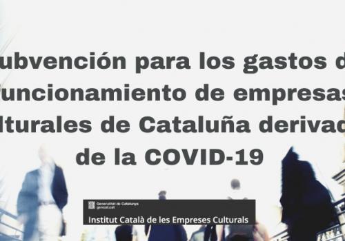 Subvención para los gastos de funcionamiento de empresas culturales de Cataluña derivados de la COVID-19